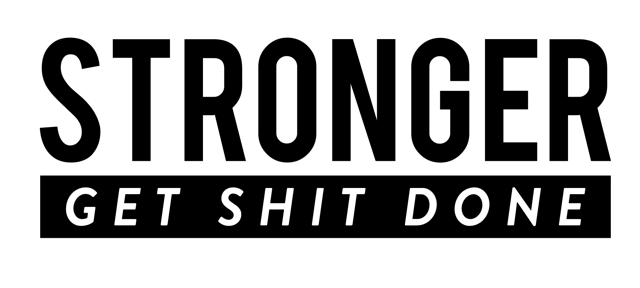 Stronger Get Shit Done